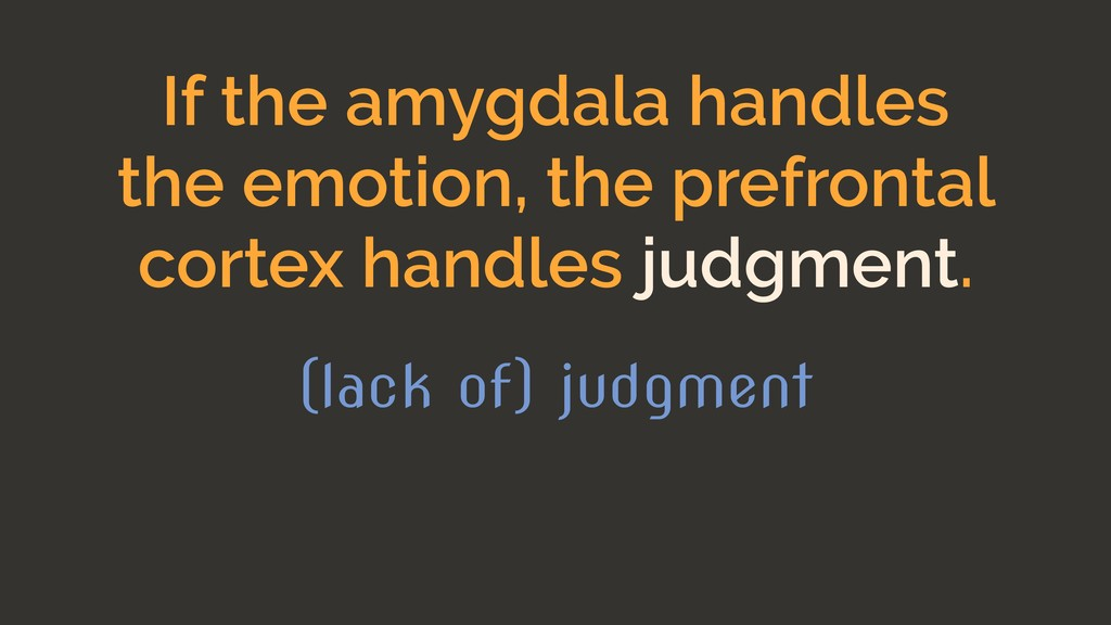 If the amygdala handles the emotion, the prefro...