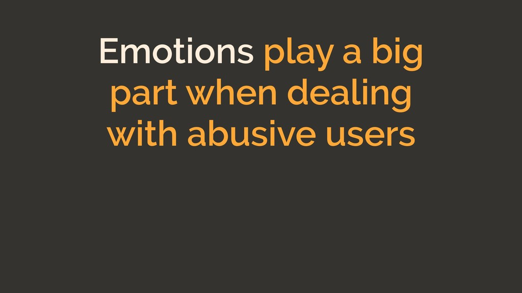 Emotions play a big part when dealing with abus...