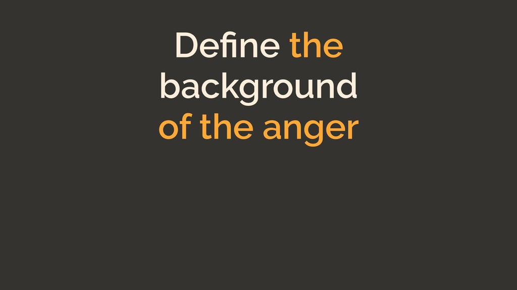 Define the background of the anger