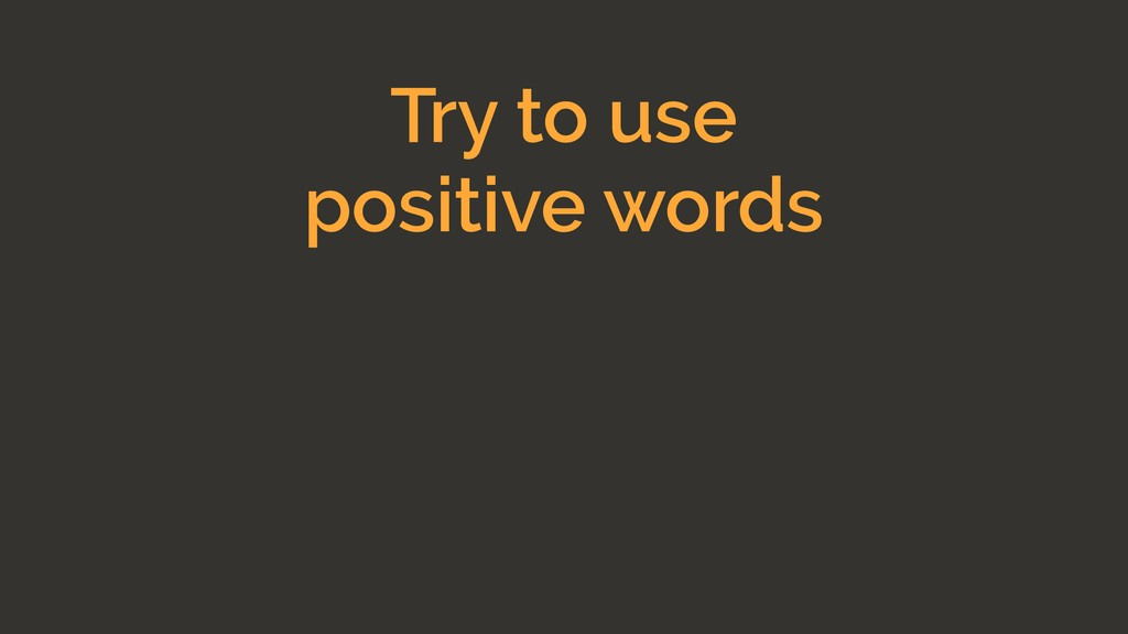 Try to use positive words