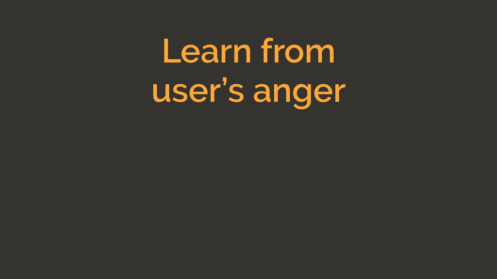 Learn from user's anger
