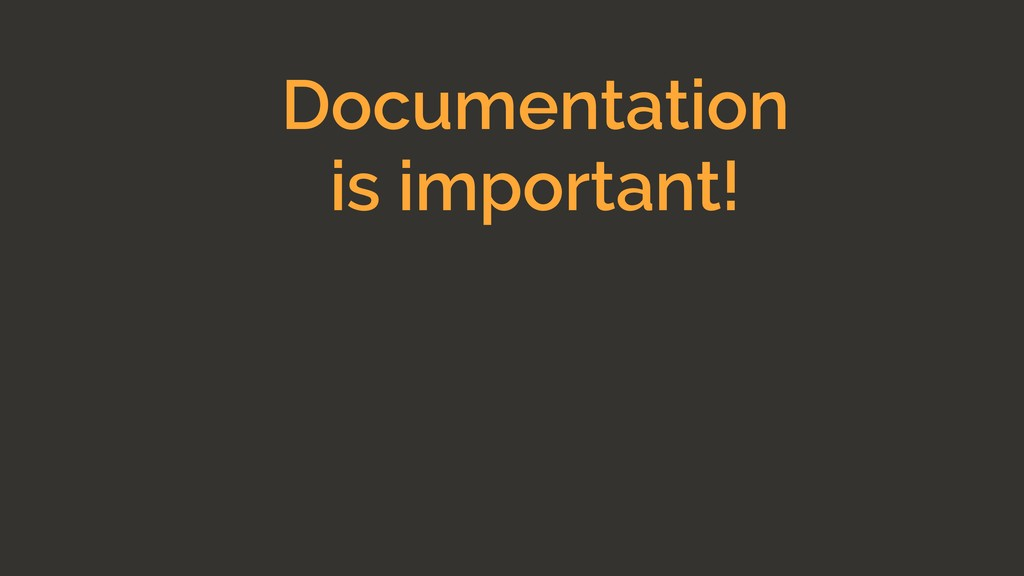 Documentation is important!