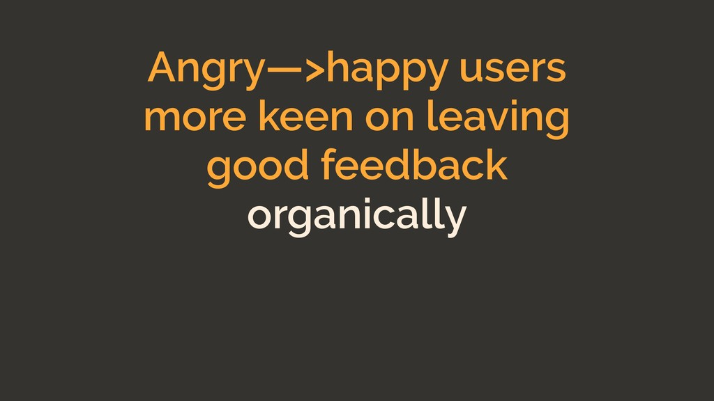 Angry—>happy users more keen on leaving good fe...