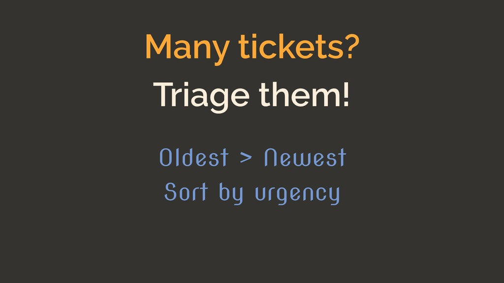 Many tickets? Oldest > Newest Sort by urgency T...
