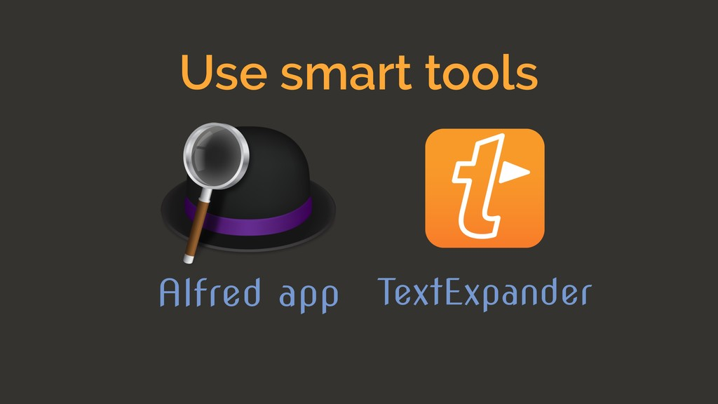 Use smart tools Alfred app TextExpander