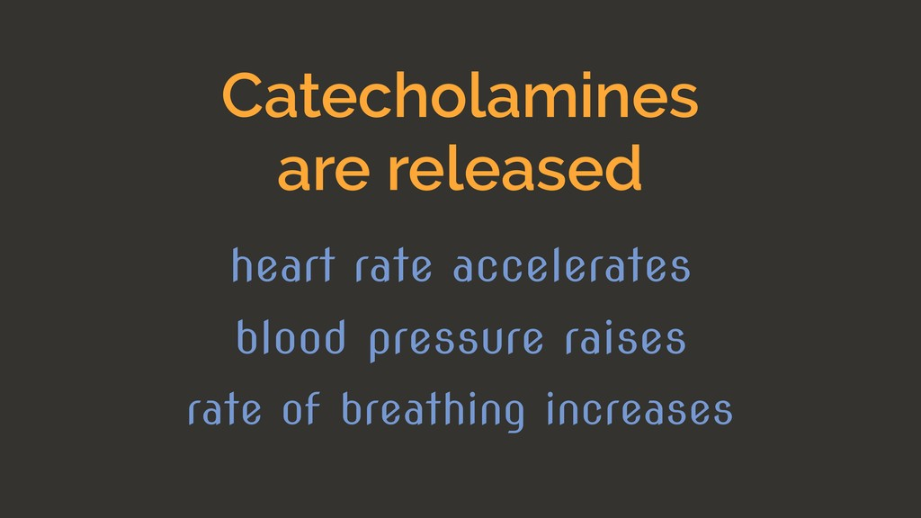 Catecholamines are released heart rate accelera...