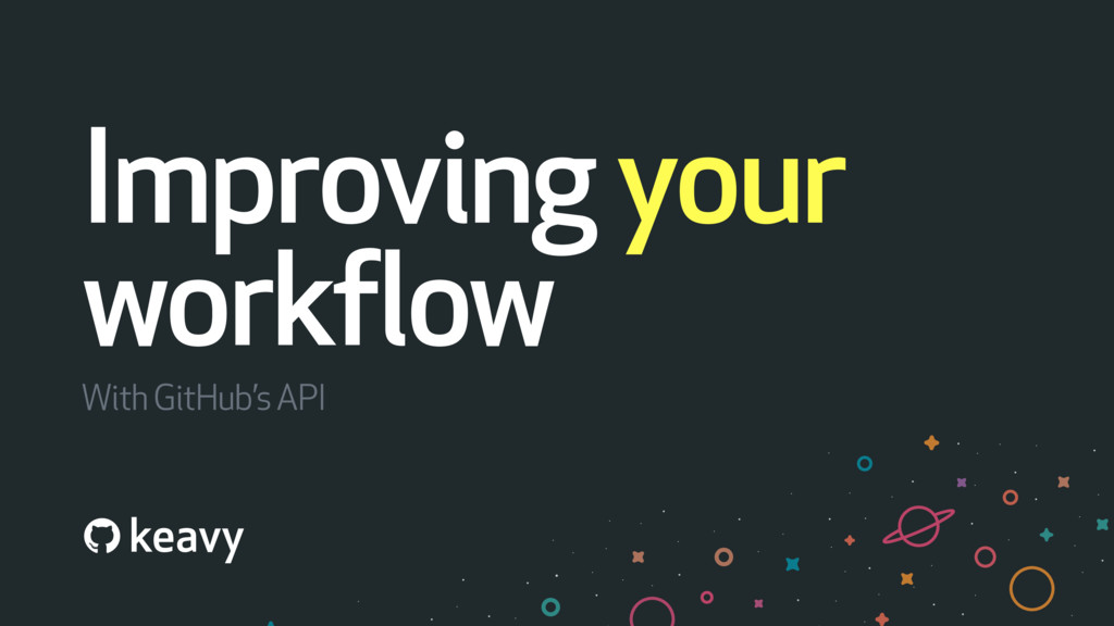 Improving your workflow With GitHub's API keavy