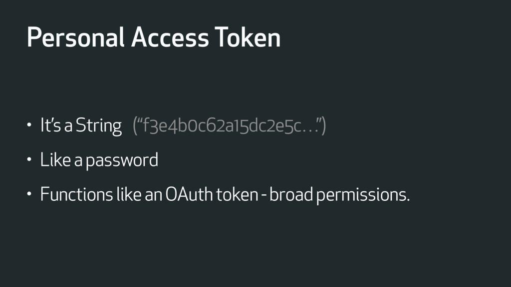 "Personal Access Token • It's a String (""f3e4b0c..."