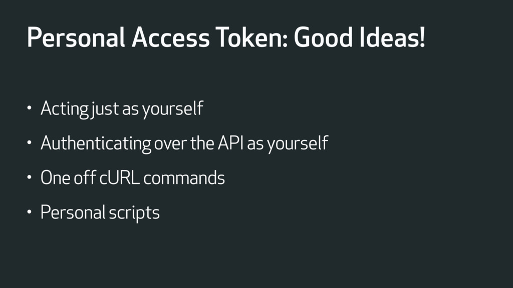 Personal Access Token: Good Ideas! • Acting jus...