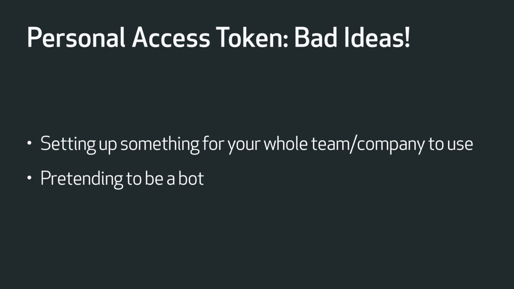 Personal Access Token: Bad Ideas! • Setting up ...