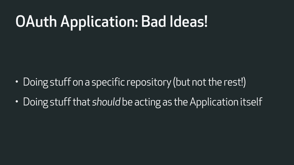 OAuth Application: Bad Ideas! • Doing stuff on ...