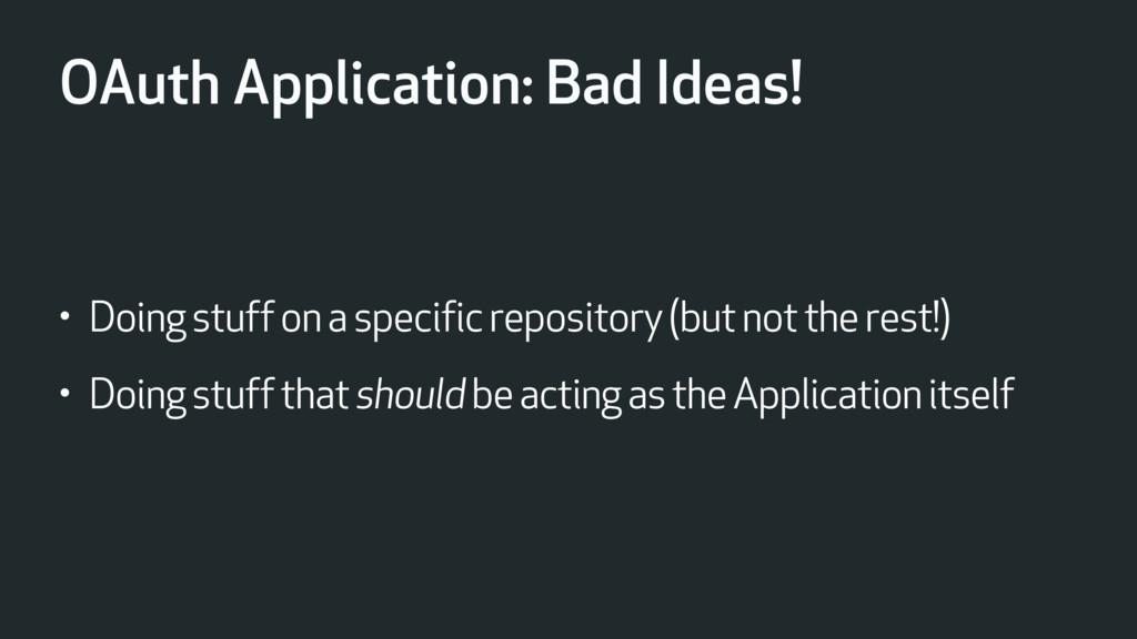 OAuth Application: Bad Ideas! • Doing stuff on ...