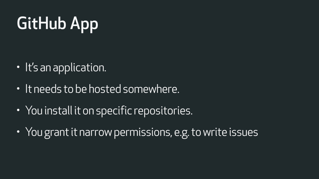 GitHub App • It's an application. • It needs to...