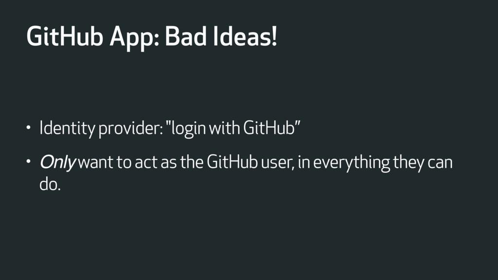 "GitHub App: Bad Ideas! • Identity provider: ""lo..."