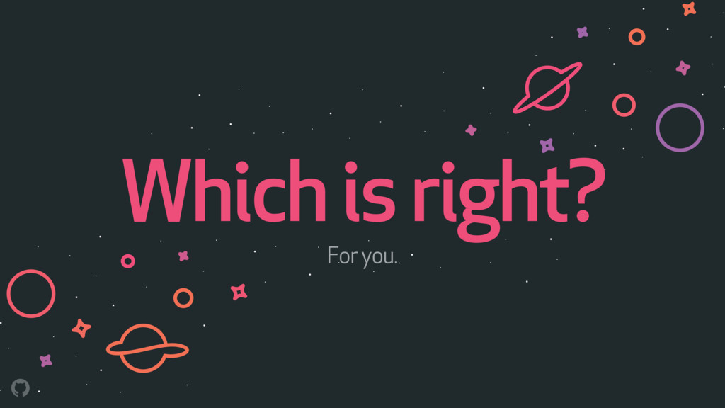 Which is right? For you.