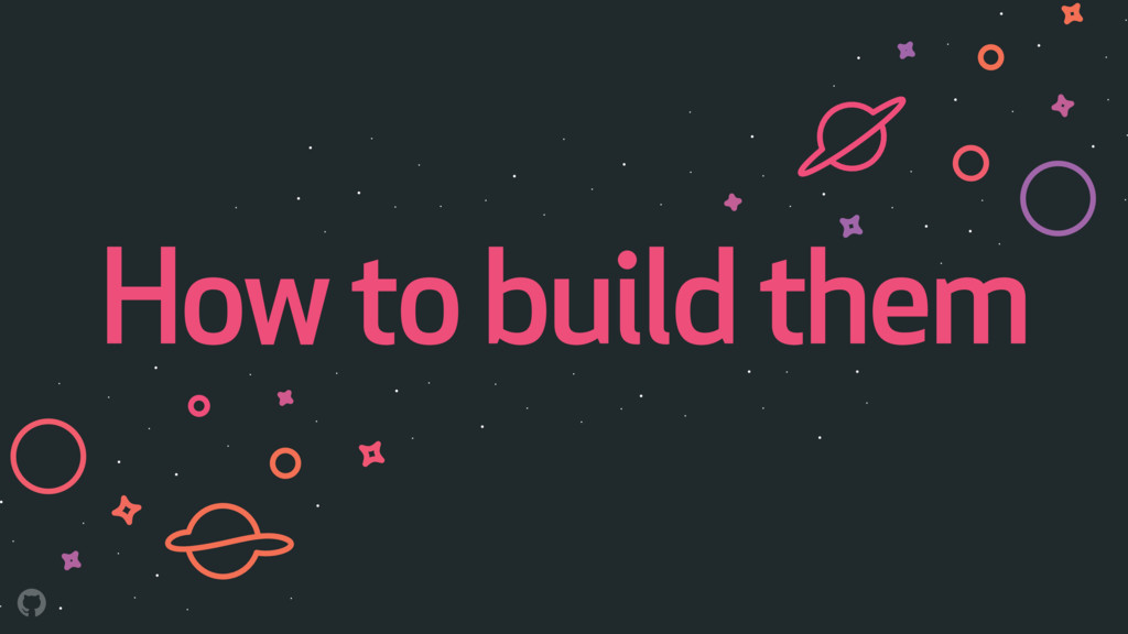 How to build them