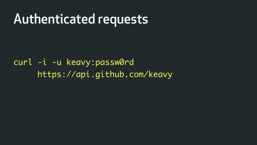 Authenticated requests curl -i -u keavy:passw0r...