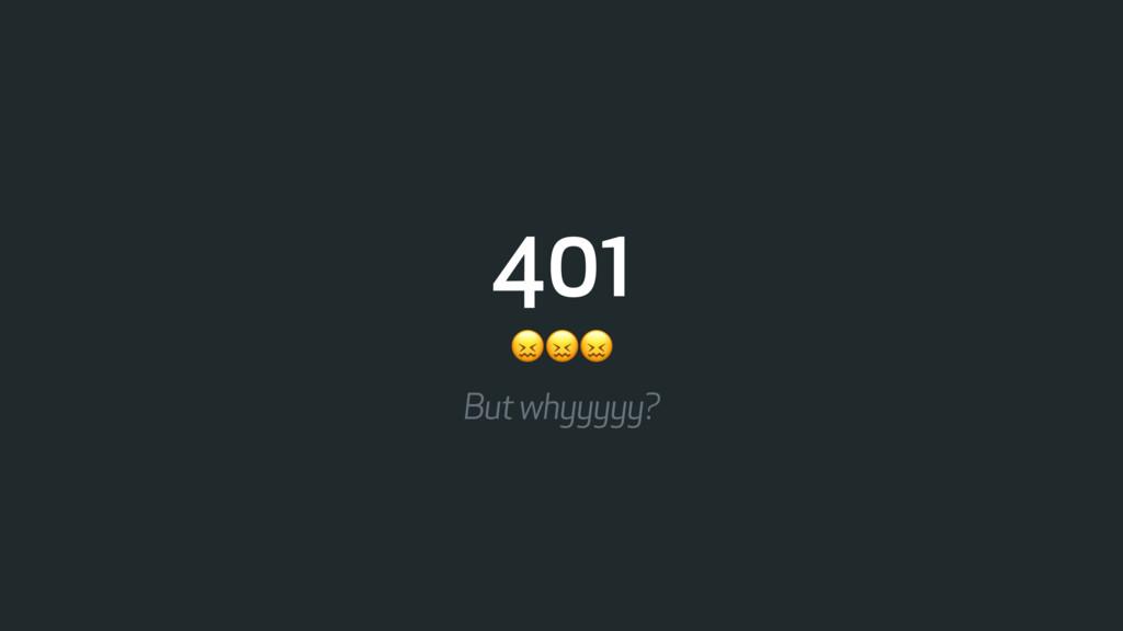 401  But whyyyyy?