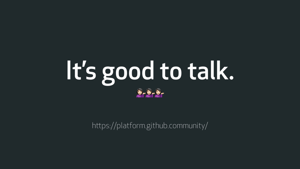 It's good to talk. ''' https://platform.github....
