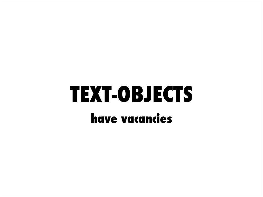 TEXT-OBJECTS have vacancies