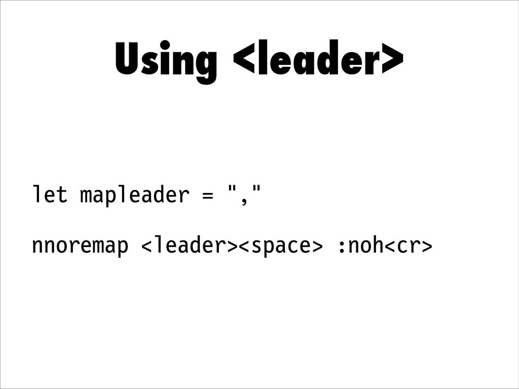 """Using <leader> let mapleader = """","""" nnoremap <le..."""