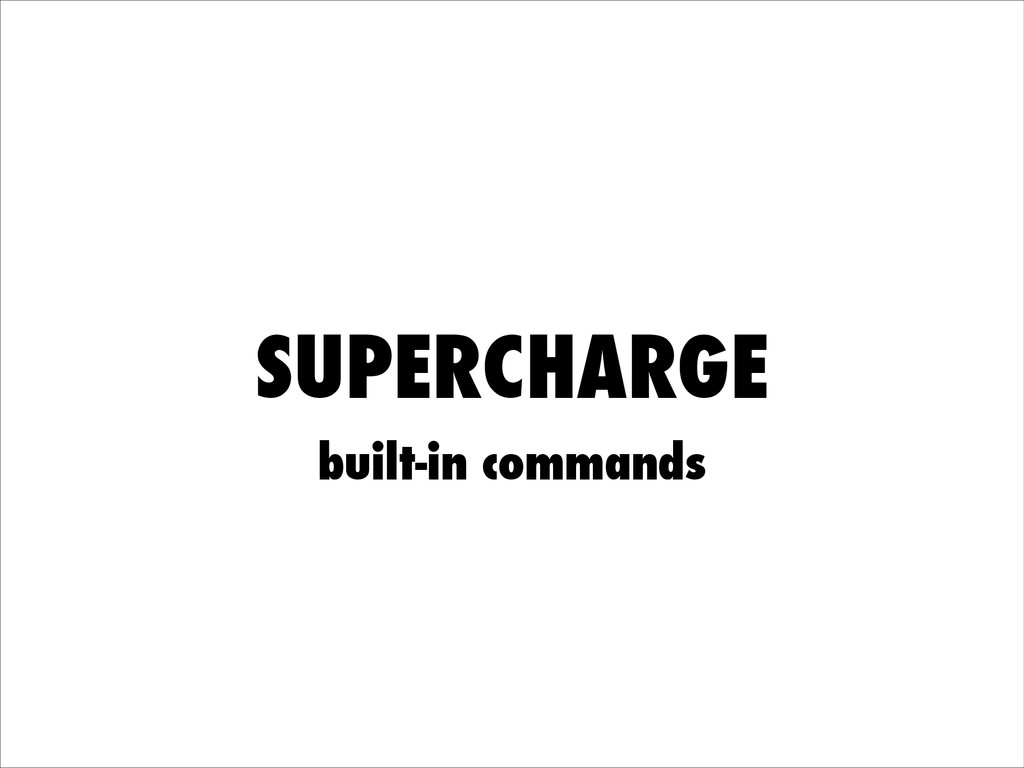 SUPERCHARGE built-in commands