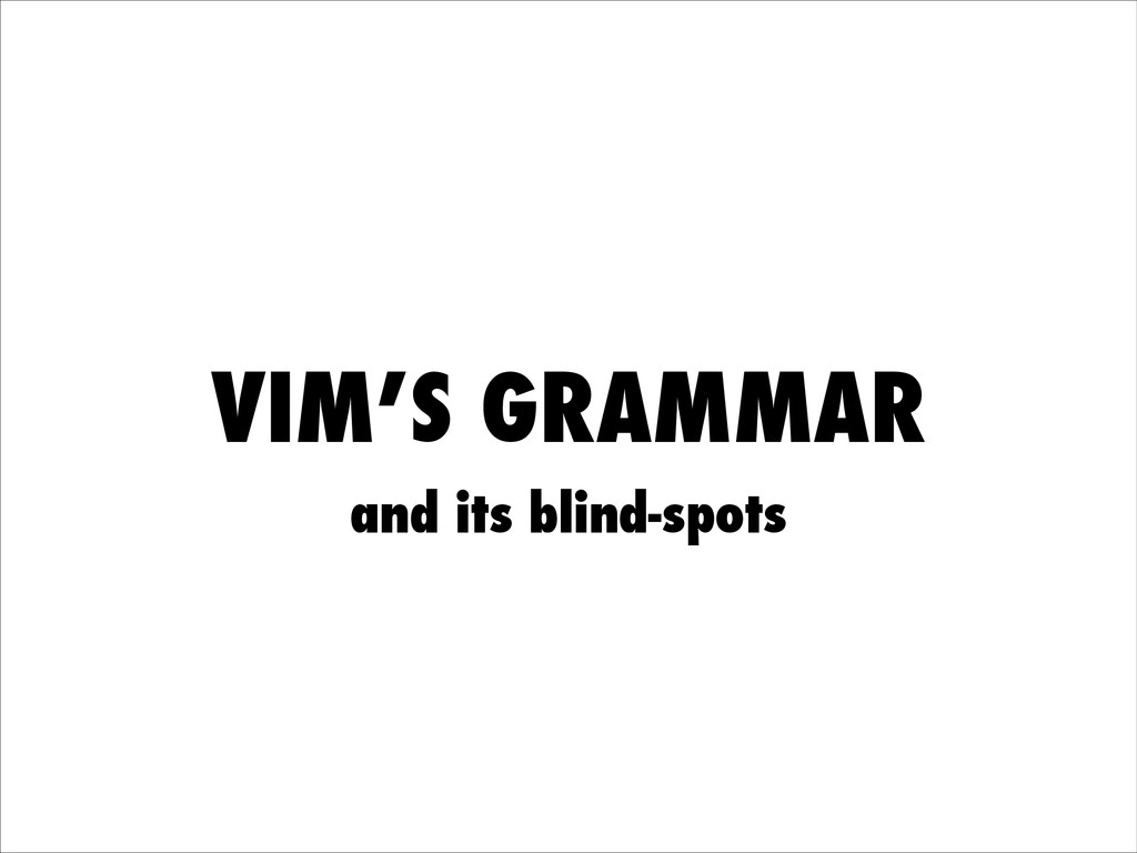 VIM'S GRAMMAR and its blind-spots