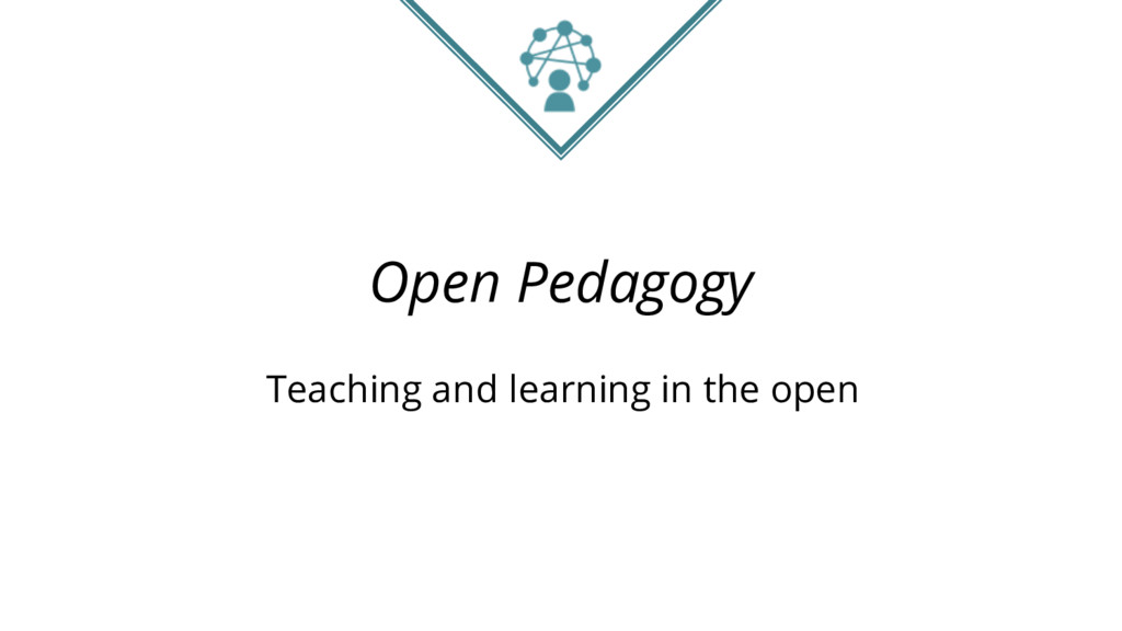 Open Pedagogy Teaching and learning in the open