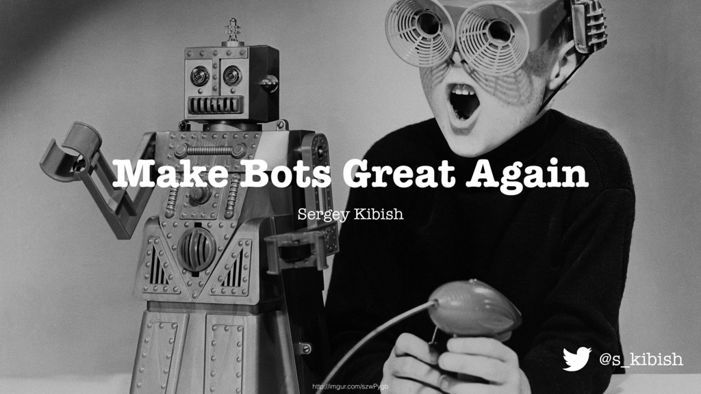 Make Bots Great Again Sergey Kibish http://imgu...