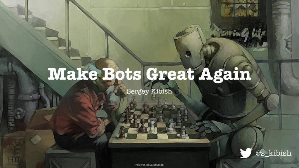 Make Bots Great Again Sergey Kibish http://sf.c...