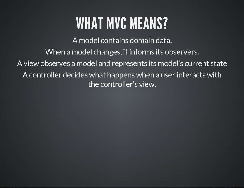 WHAT MVC MEANS? A model contains domain data. W...