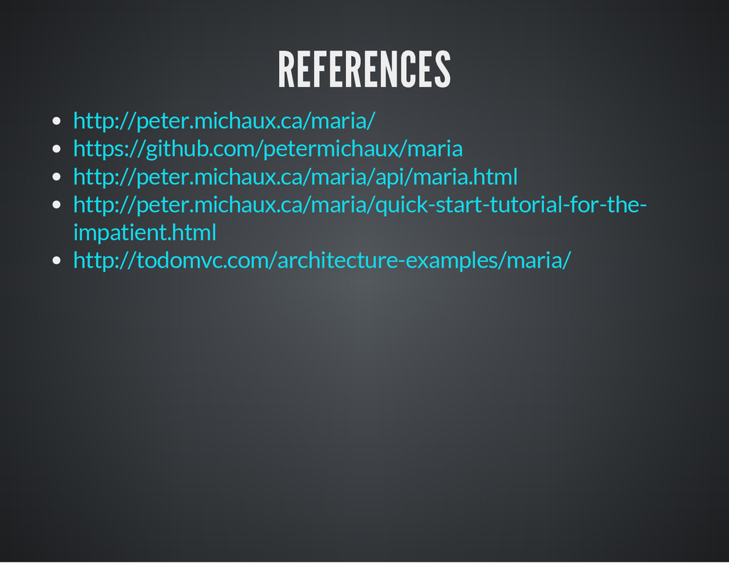 REFERENCES http://peter.michaux.ca/maria/ https...