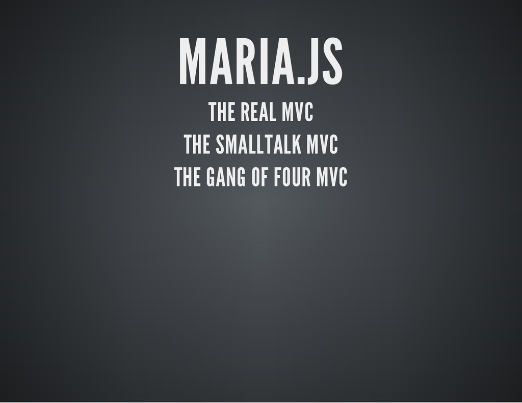 MARIA.JS THE REAL MVC THE SMALLTALK MVC THE GAN...