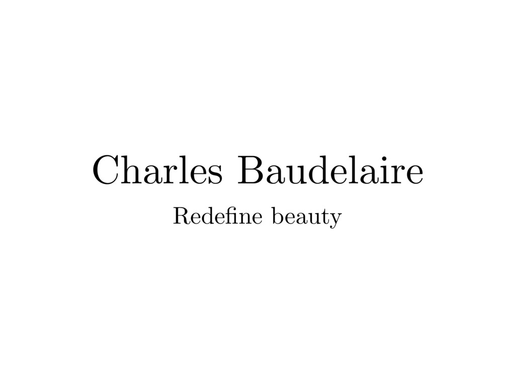 Charles Baudelaire Redefine beauty