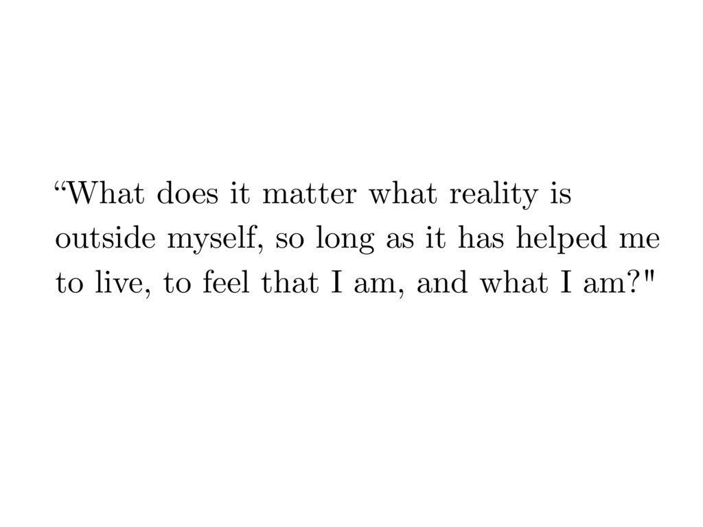 """""""What does it matter what reality is outside my..."""