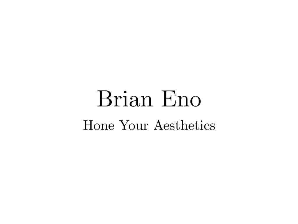 Brian Eno Hone Your Aesthetics