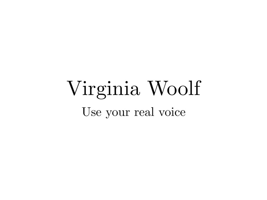 Virginia Woolf Use your real voice