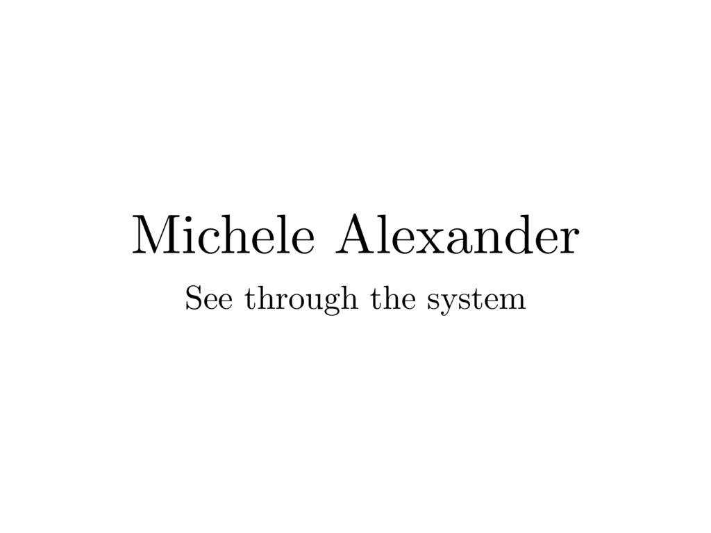Michele Alexander See through the system