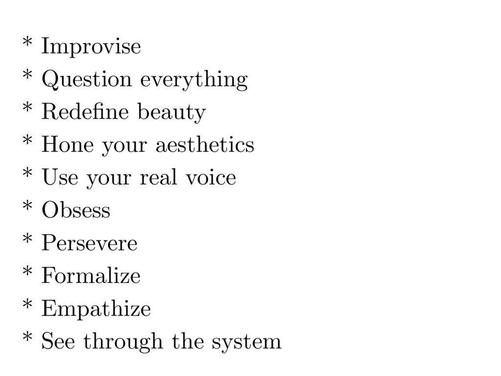 * Improvise * Question everything * Redefine bea...
