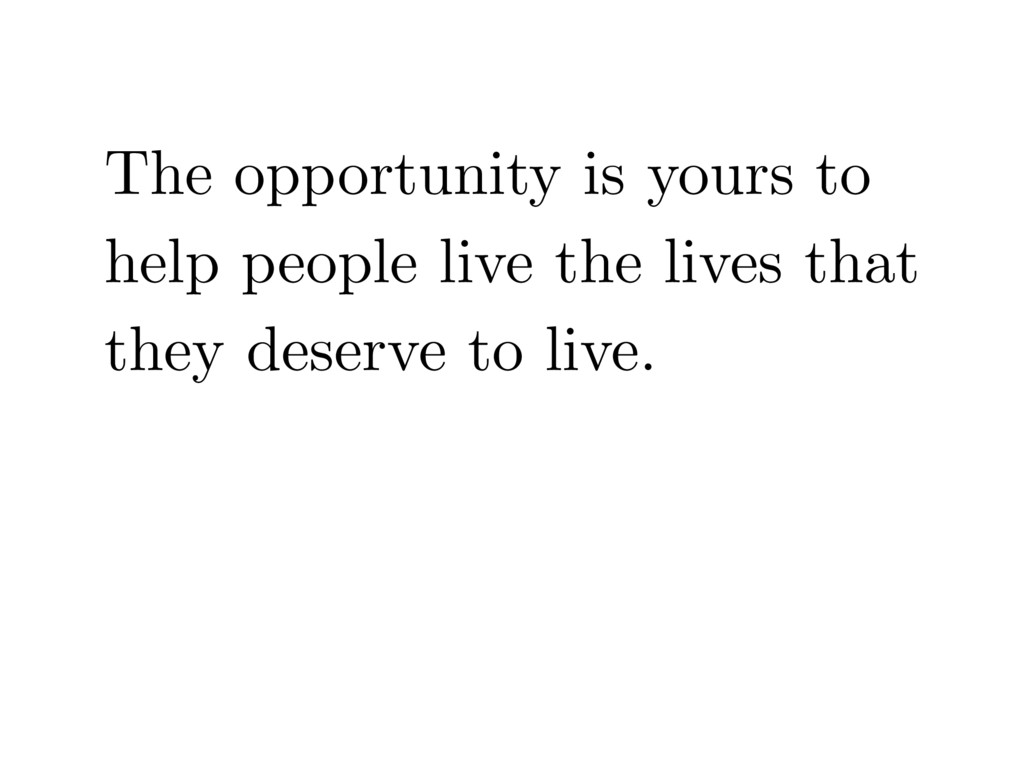 The opportunity is yours to help people live th...