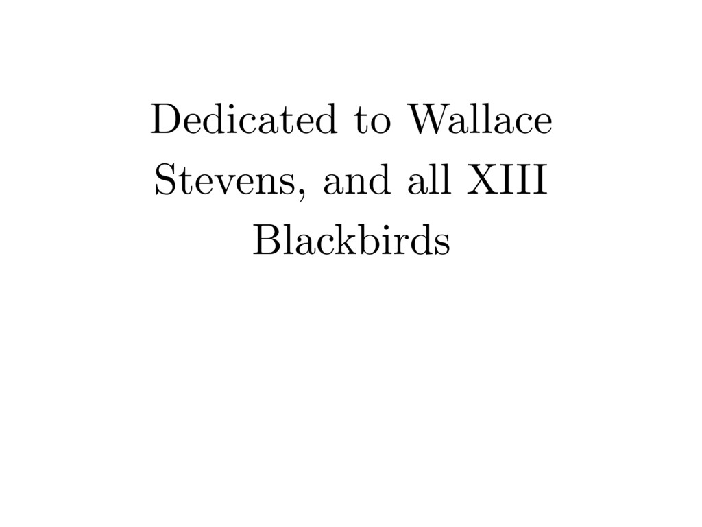 Dedicated to Wallace Stevens, and all XIII Blac...