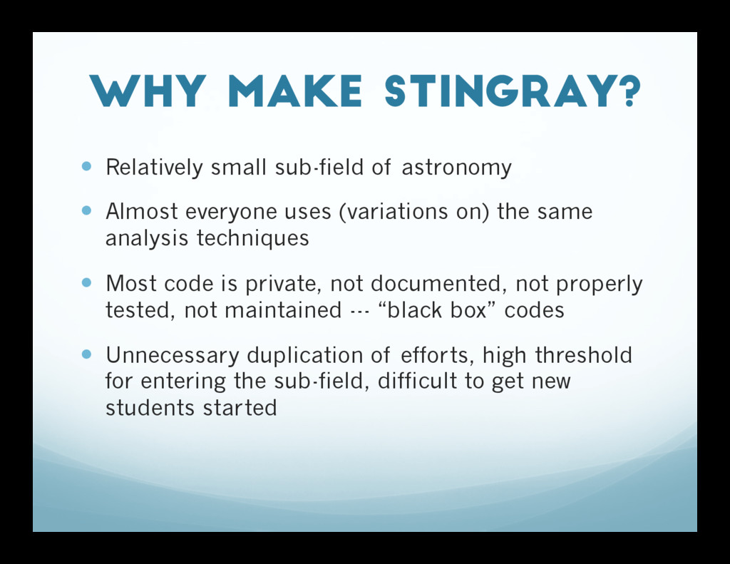 Why make Stingray? — Relatively small sub-fie...