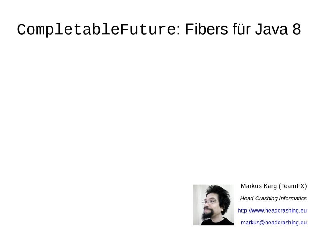 CompletableFuture: Fibers für Java 8 Markus Kar...