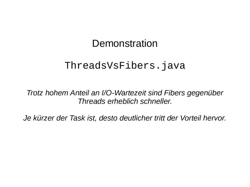 Demonstration ThreadsVsFibers.java Trotz hohem ...
