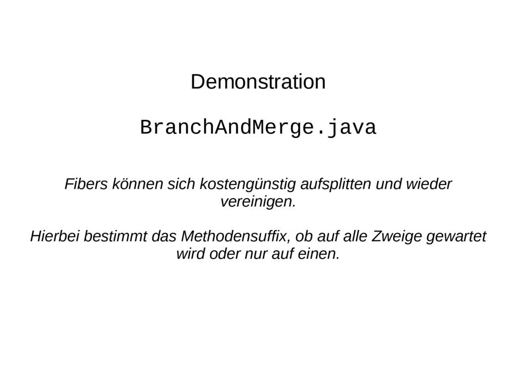 Demonstration BranchAndMerge.java Fibers können...
