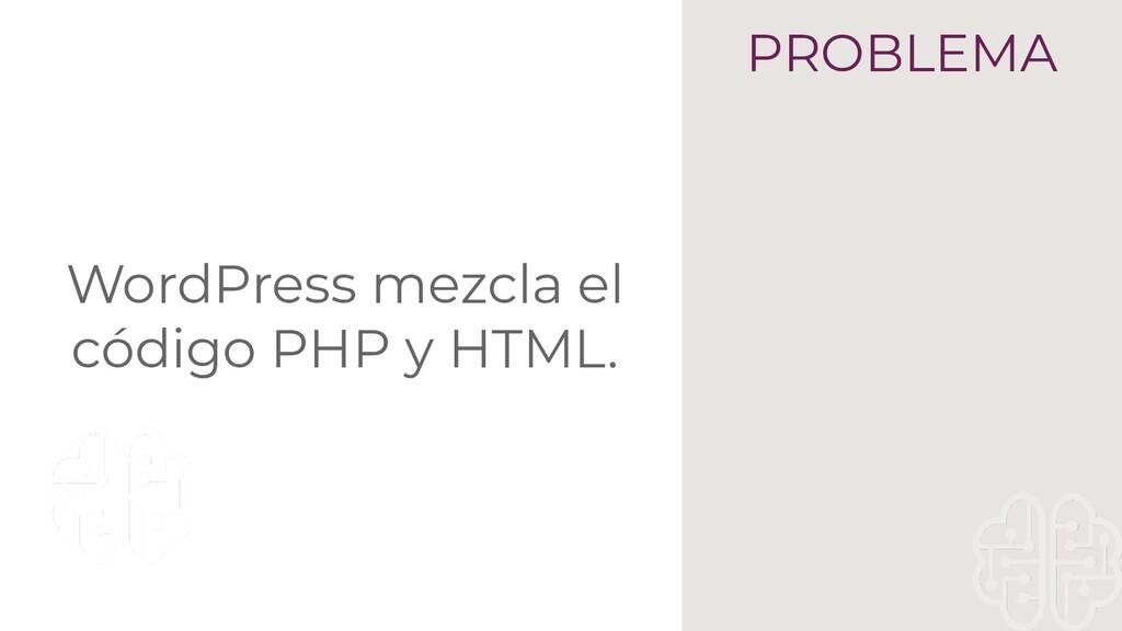 WordPress mezcla el código PHP y HTML. PROBLEMA