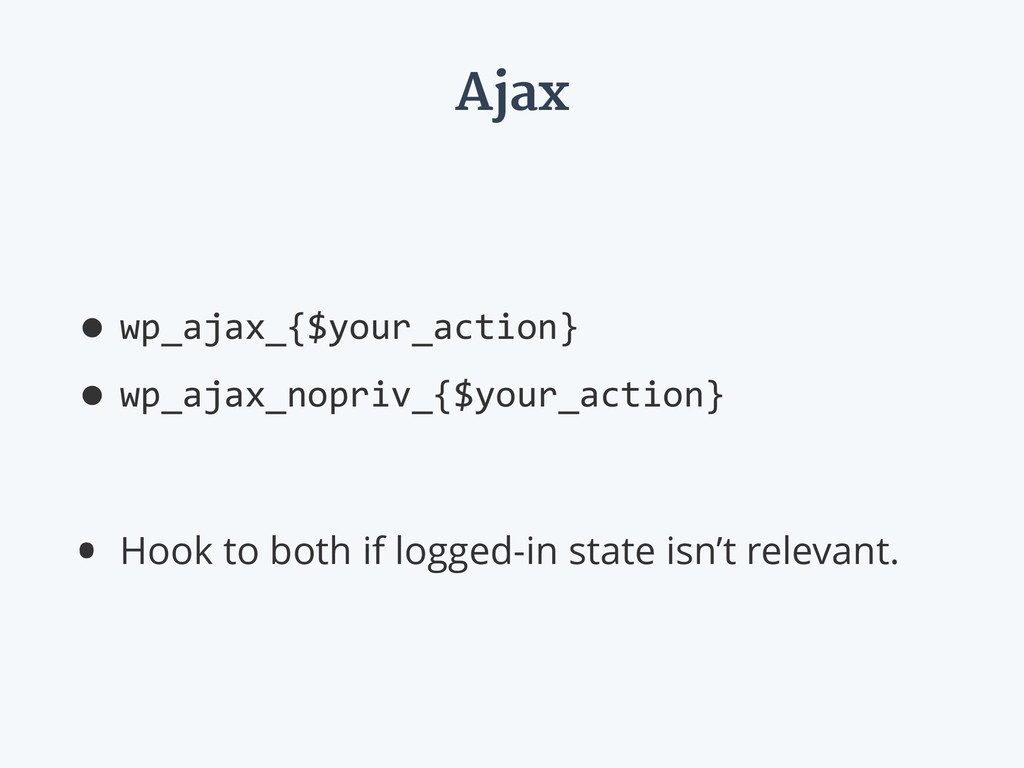 Ajax •wp_ajax_{$your_action}  •wp_ajax_nopriv_...