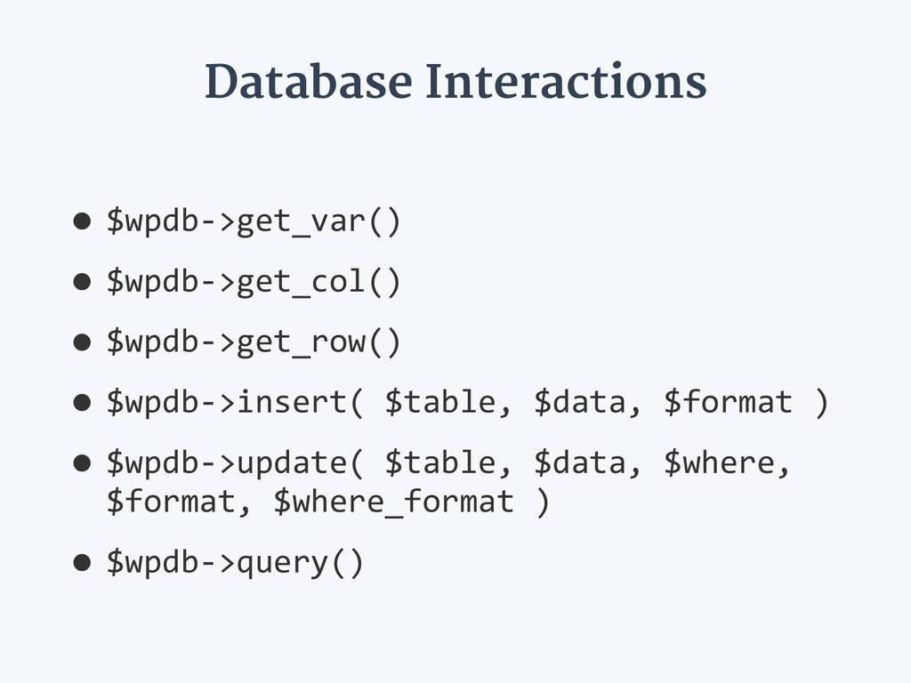 Database Interactions •$wpdb-­‐>get_var()   •$w...