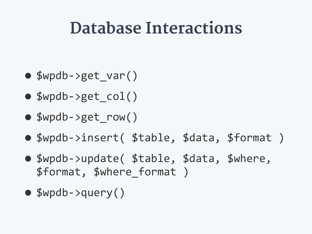 Database Interactions •$wpdb-‐>get_var()  •$w...