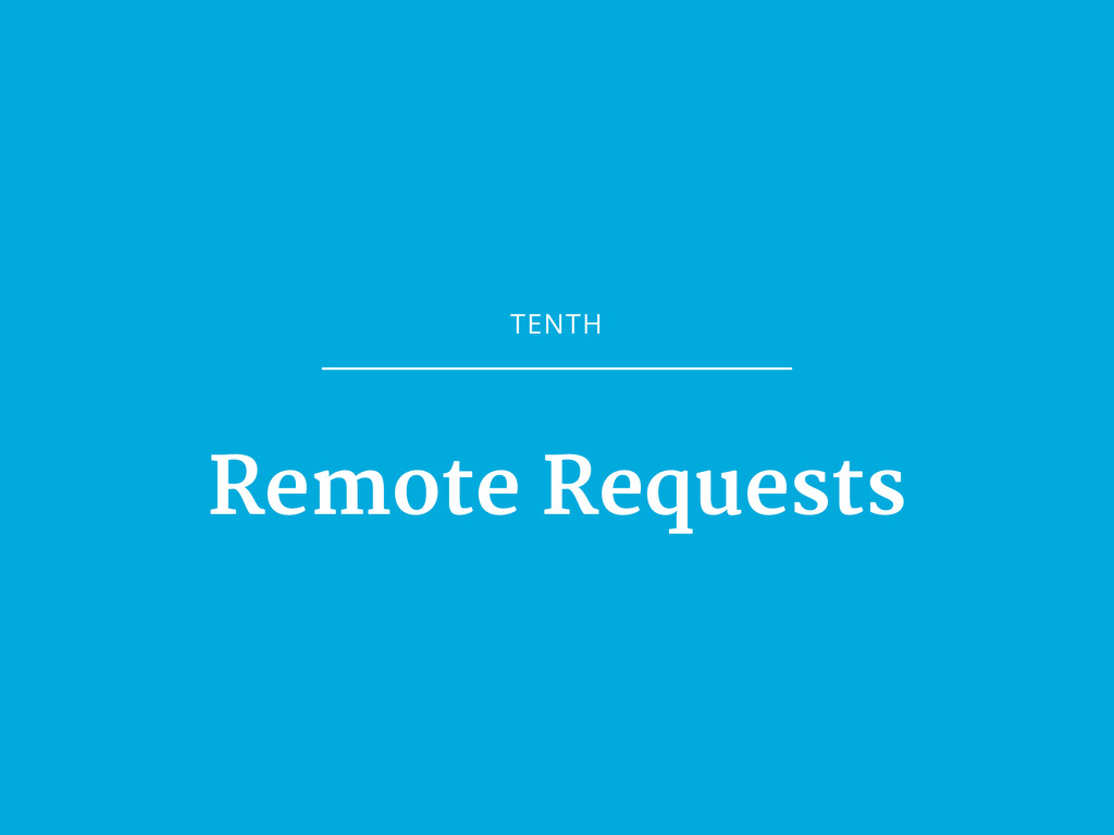 TENTH Remote Requests